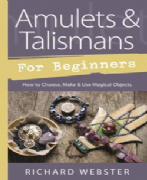 Amulets and Talismans For Beginners - Richard Webster